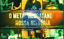 O Metal resgatando a nossa história! Assista documentário!