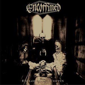 Encoffined – Enclosed in a Coffin
