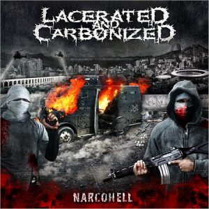 Lacerated And Carbonized – Narcohell